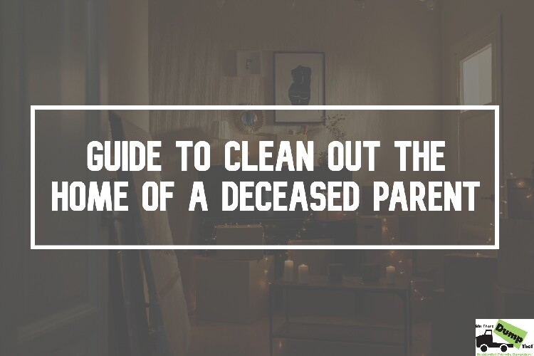 Guide to Clean Out the Home of a Deceased Parent